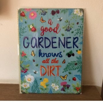 A Good Gardener Knows All The Dirt Metal Wall Sign